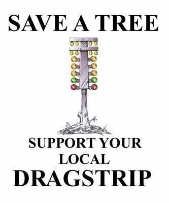 Save A Tree Drag Racing Cars Nhra Drag Racing Racing Quotes