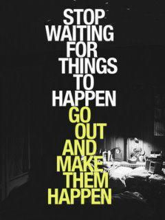 Go out and make them happen!