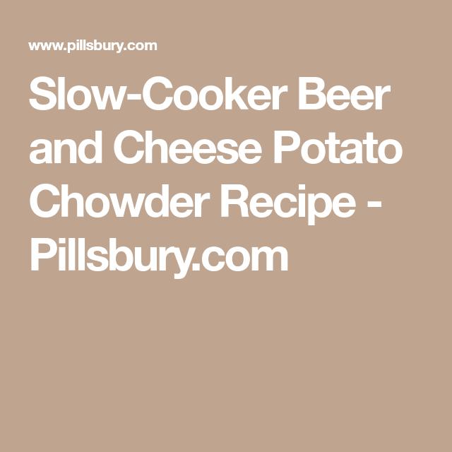 Slow-Cooker Beer and Cheese Potato Chowder Recipe - Pillsbury.com