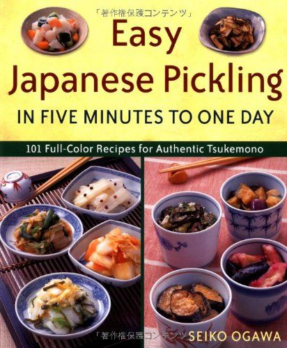 Easy Japanese Pickling In Five Minutes To One Day 101 Full Color Recipes For Authentic Tsukemono Seiko Oga Pickling Recipes How To Cook Corn Tsukemono Recipe
