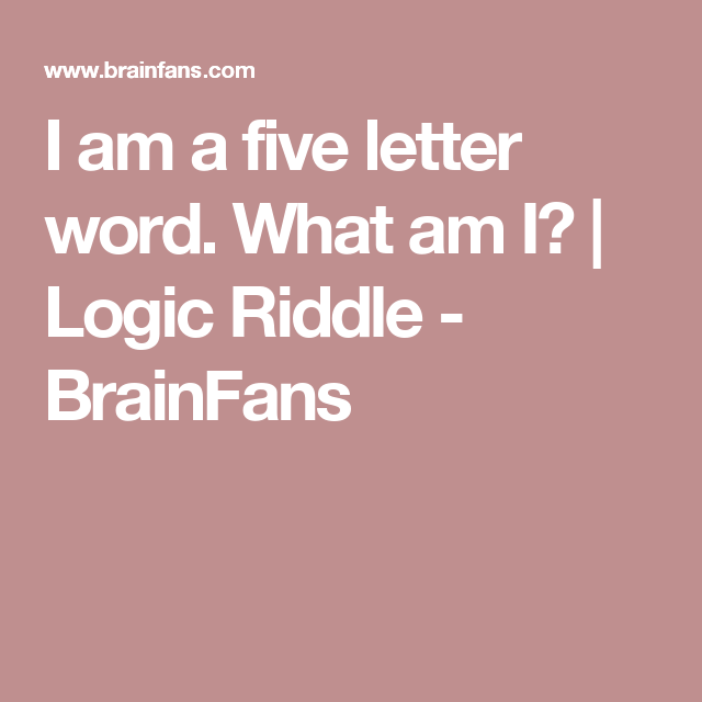 I Am A Five Letter Word What Am I Logic Riddle Brainfans