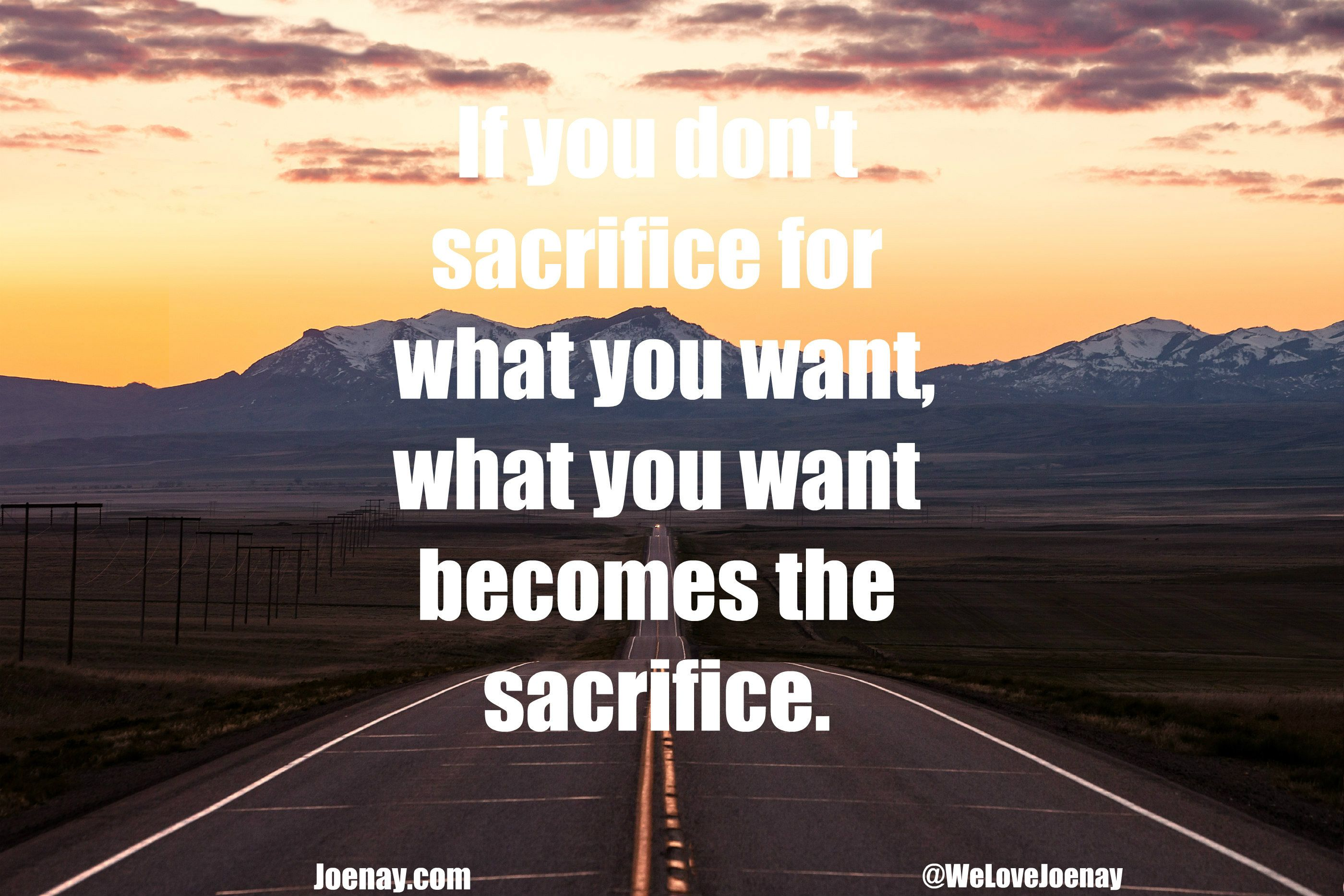 If You Don T Sacrifice For What You Want What You Want Becomes The Sacrifice Joenay Positivequotes Encouragement Quotes Daily Quotes Positive Quotes
