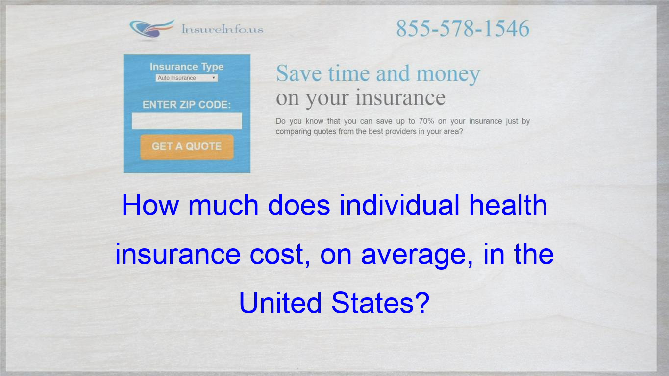 How much does individual health insurance cost, on average ...