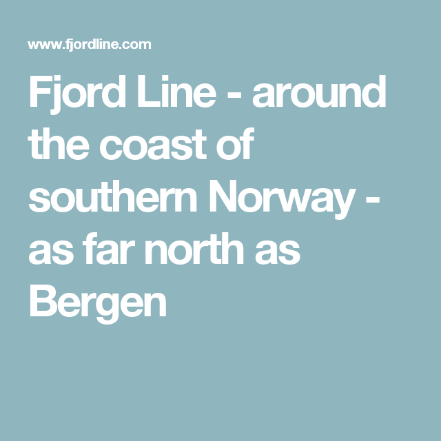 Fjord Line - around the coast of southern Norway - as far north as Bergen