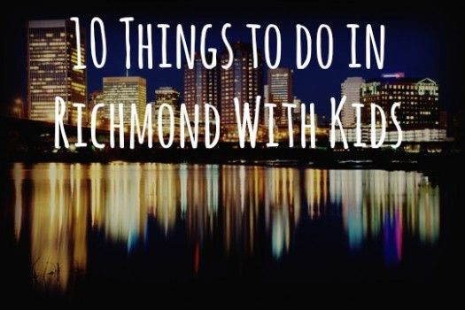 Things To Do In Richmond With Kids Virginia Vacation Ideas - 10 things to see and do in richmond virginia