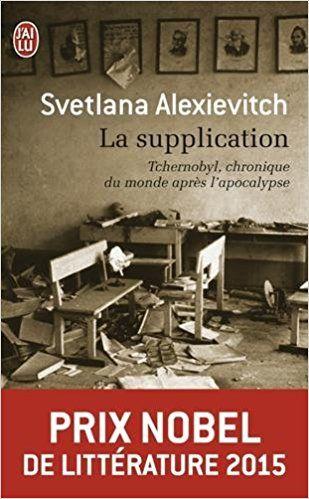 Amazon.fr - La supplication : Tchernobyl, chronique du monde après l'apocalypse - Prix Nobel de Littérature 2015 - Svetlana Alexievitch - Livres
