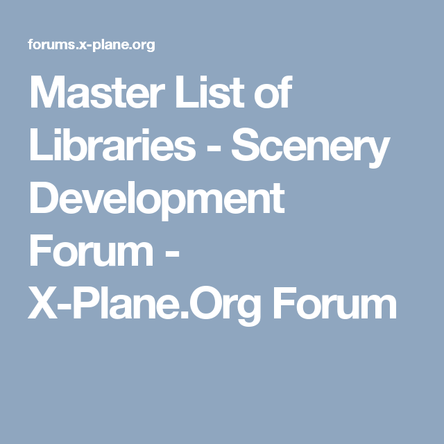 Master List of Libraries - Scenery Development Forum - X