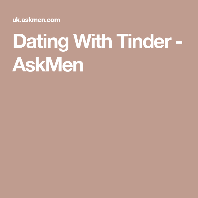 Askmen dating with tinder