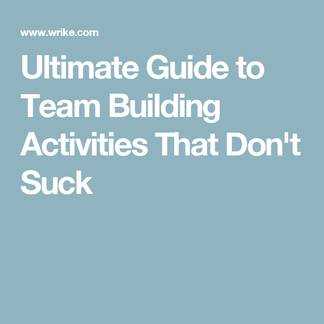 Ultimate Guide To Team Building Activities That Don T Suck