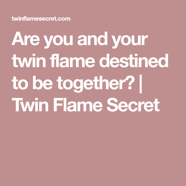 Are you and your twin flame destined to be together? | Twin