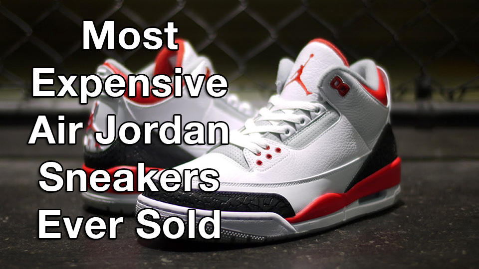 Top 10 Most Expensive Air Jordan Sneakers Ever Sold and How