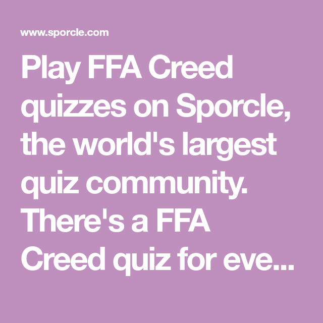 Play FFA Creed quizzes on Sporcle, the world's largest quiz