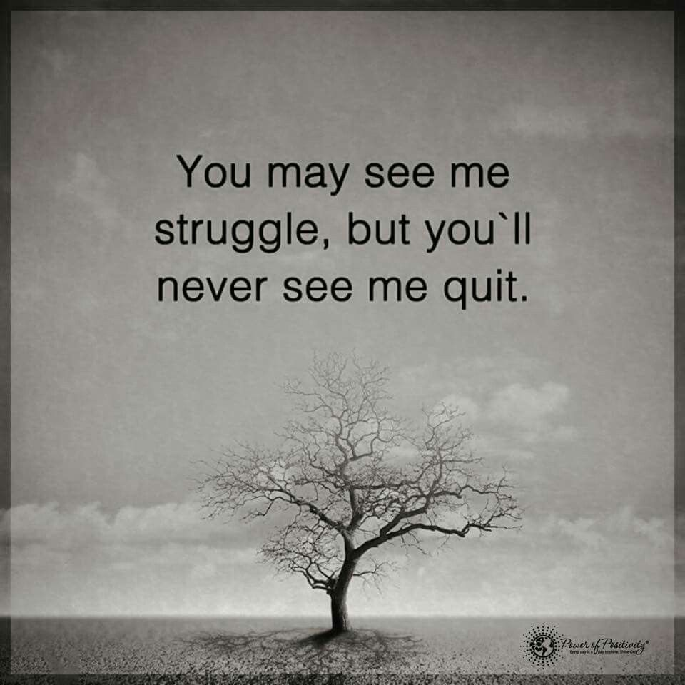 You May See Me Struggle But Youll Never See Me Quit Quotes
