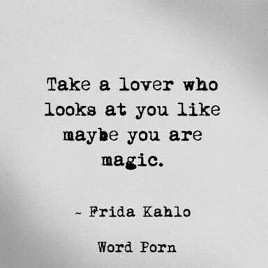 Frida Kahlo Love Quotes Simple Take A Lover Who Looks At U Like Maybe You're Magicfrida Kahlo