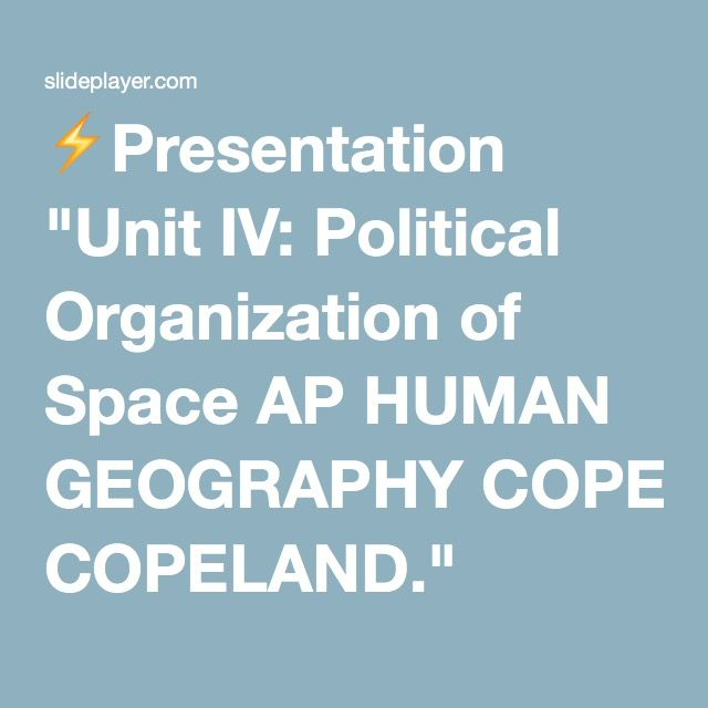 Presentation Unit Iv Political Organization Of Space Ap Human