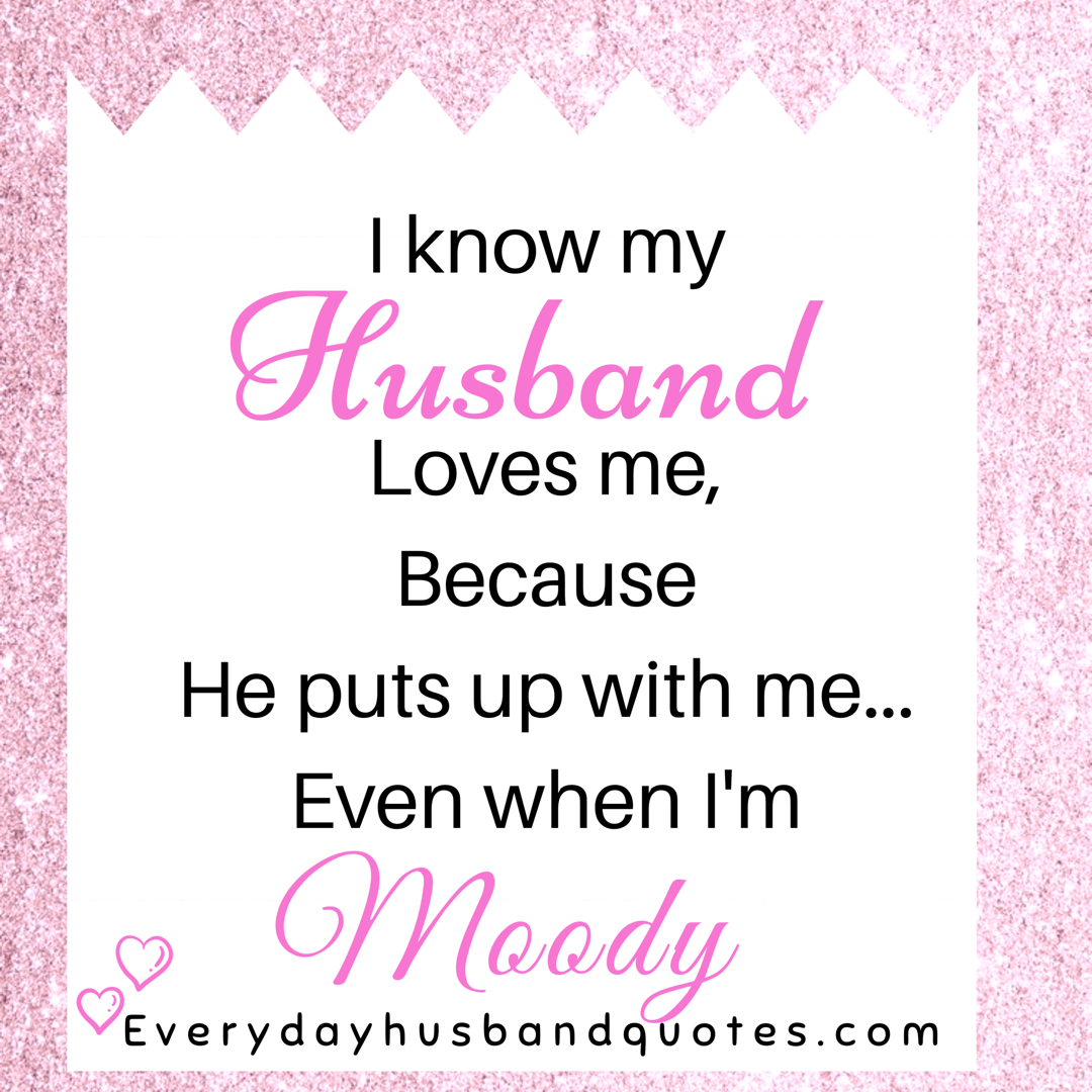 Thank You Quotes For Wife: Husband Quote: I Know My Husband Loves Me, Because He Puts