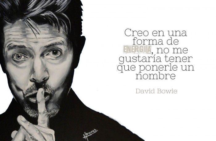 Frases De David Bowie Creo En Una Forma De Energia No Me
