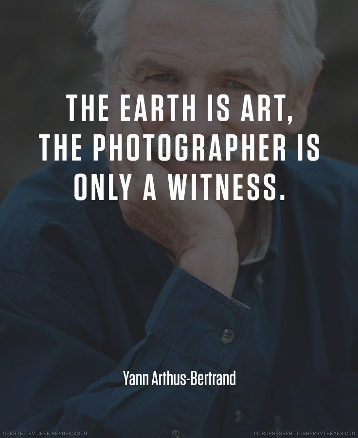 Images Are Important In Social Media To Grab Attention Yann Arthus Classy Photographer Quotes