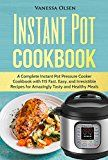 Instant Pot Cookbook: A Complete Instant Pot Pressure Cooker Cookbook with 115 Fast, Easy, and Irresistible Recipes for Amazingly Tasty, and Healthy Meals - https://www.trolleytrends.com/?p=484519