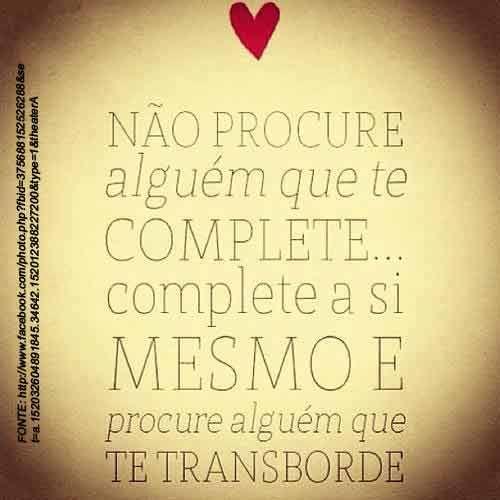 Não Procure Alguém Que Te Complete Complete A Si Mesmo E Procure