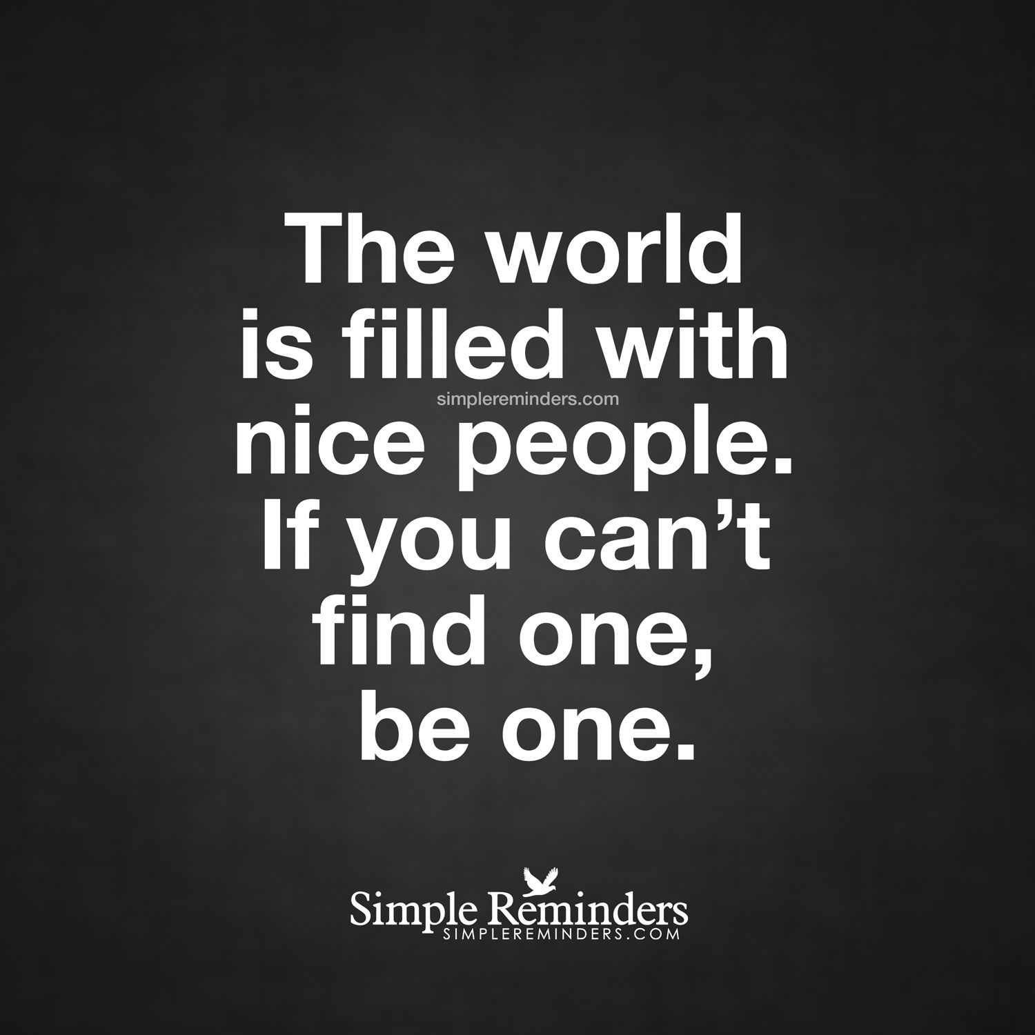 Can T Find Love Quotes: Be A Nice Person The World Is Filled With Nice People. If