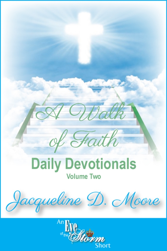 A Walk of Faith Devotionals Part II by Jacqueline D. Moore  http://peaceinthestormpublishing.com/genres/shortstories.html
