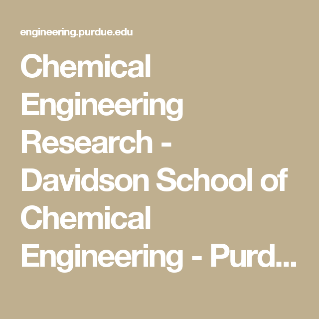Chemical Engineering Research - Davidson School of Chemical Engineering - Purdue University