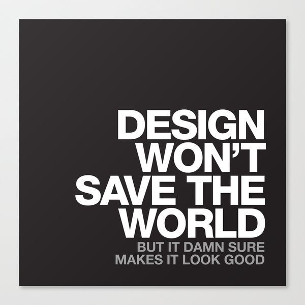 Maybe design actually will save the world in any case it - Design zitate ...