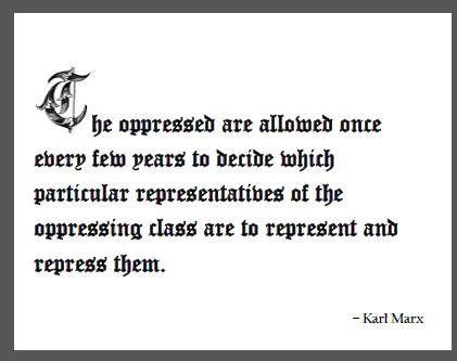 The oppressed are allowed once every few years to decide which particular representatives of the oppressing class are to represent and repress them | Anonymous ART of Revolution