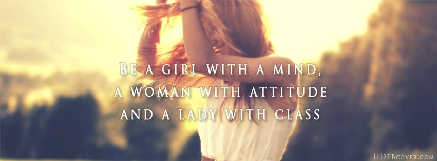 Be A girl With a Mind A woman with Attitude and a lady