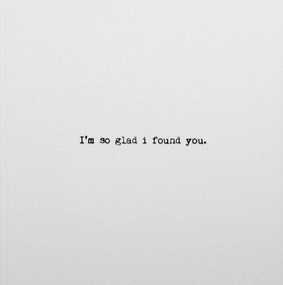 I'm so glad I found you. Valentine's Day Card.  Inspiration Motivation Encouragement Peptalk Quotes Background Wallpaper Mindset Empowerment Self Love Life Love Story