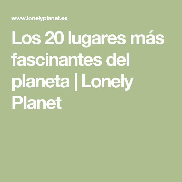 Los 20 lugares más fascinantes del planeta | Lonely Planet
