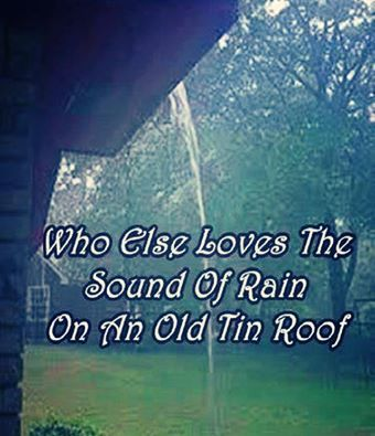 The Sound Of Rain On An Old Tin Roof I Love Rain Sound Of Rain Love Rain