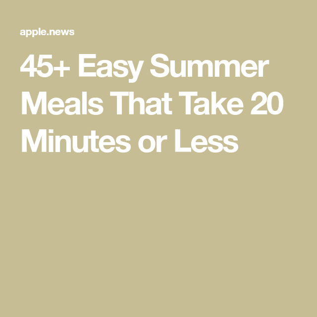 45+ Easy Summer Meals That Take 20 Minutes or Less — Cooking Light