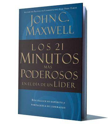 LOS 21 MINUTOS MÁS PODEROSOS EN EL DÍA DE UN LÍDER - JOHN ...