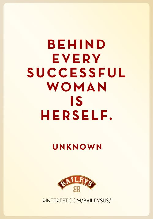 Behind Every Successful Woman Is Herself Heres To You Ladies