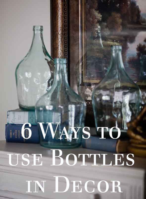 6 Ways to Use Bottles in Decor  - Cedar Hill Farmhouse