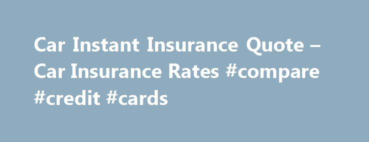Instant Insurance Quote New Car Instant Insurance Quote  Car Insurance Rates Compare Credit