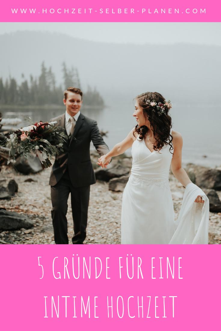 5 Grunde Fur Eine Intime Hochzeit Intime Hochzeit Hochzeit Kleine Hochzeit