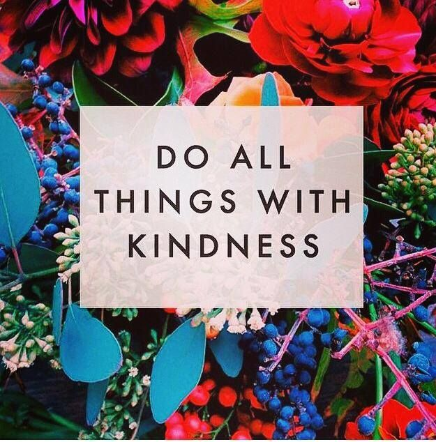 """""""Do all things with kindness.""""   #kindness #kind #love #peace"""