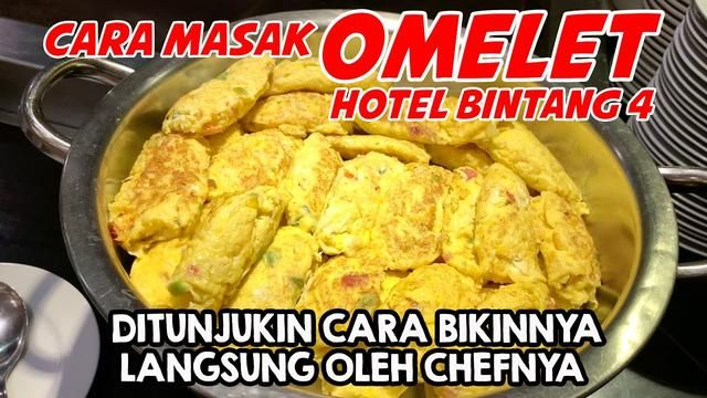 Video Cara Masak Telur Omelet Ala Hotel Diajari Langsung Chef Hotel Bintang 4 Cemilan Telur Belajar