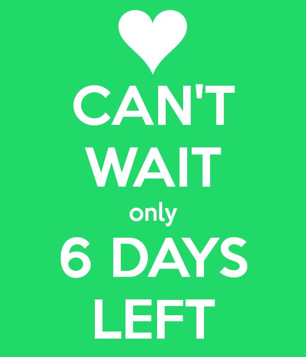 6 days until he comes home Keep calm my birthday, Happy