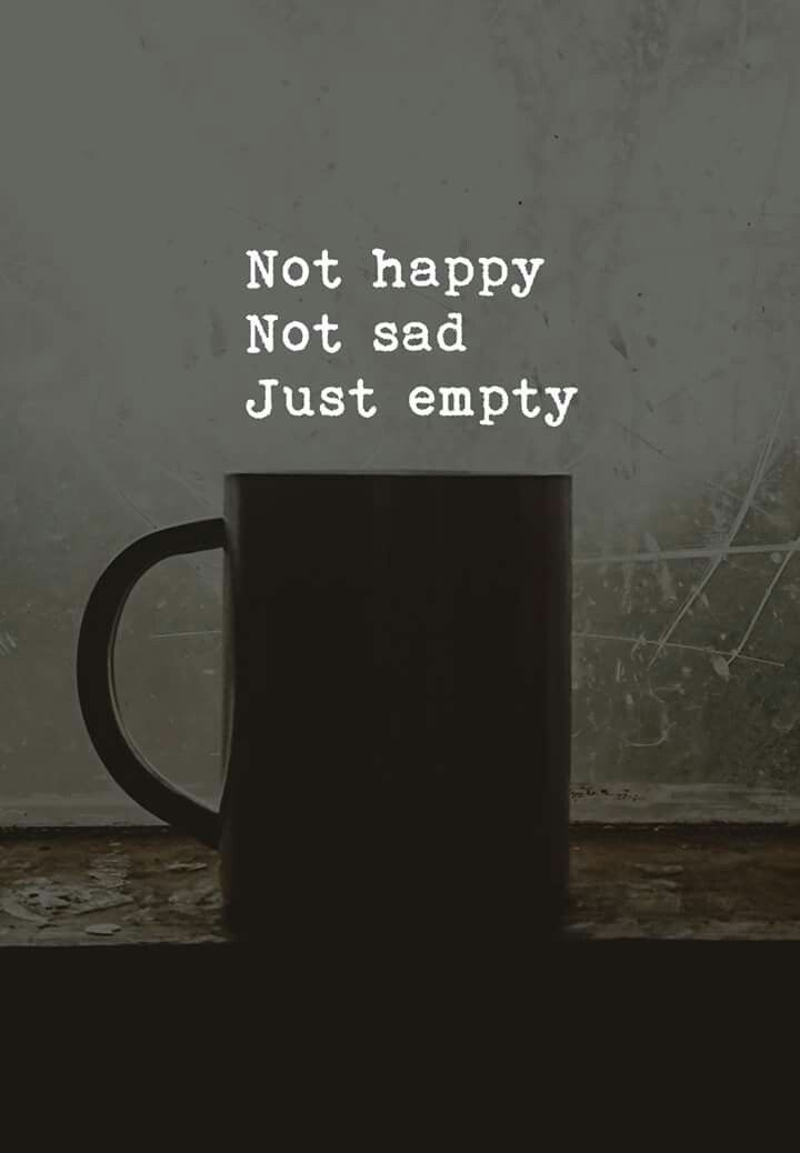 Not Happy Not Sad Just Empty Qutes Pinterest Life Quotes