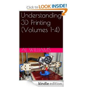 Understanding 3D Printing (Volumes 1-4) [Kindle Edition]