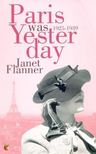 Paris Was Yesterday by Janet Flanner.   Janet Flanner, the first Paris correspondent for The New Yorker, wrote a Letter From Paris for 50 years, and Paris Was Yesterday collects her early works: the pre-WWII era of James Joyce, the Stavisky Affair, and writing Edith Wharton's obituary.