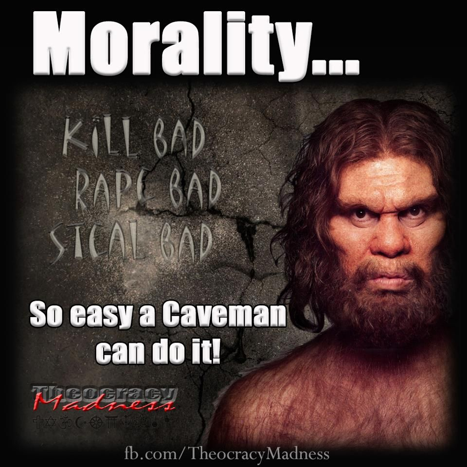 Morality So Easy A Caveman Can Do It And Did For Millions Of