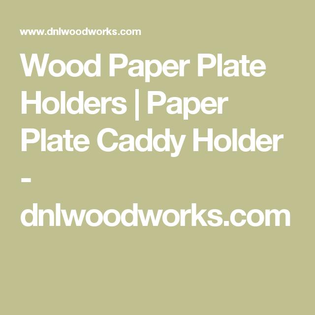 Wood Paper Plate Holders | Paper Plate Caddy Holder - dnlwoodworks.com  sc 1 st  Pinterest & Wood Paper Plate Holders | Paper Plate Caddy Holder - dnlwoodworks ...