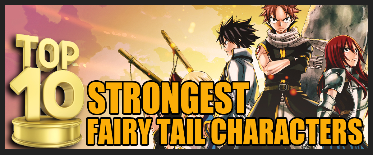 Top 10 Strongest Fairy Tail Characters of All Time Fairy