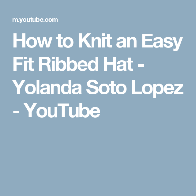 4bda7ab9ce5 How to Knit an Easy Fit Ribbed Hat - Yolanda Soto Lopez - YouTube Knitting  For