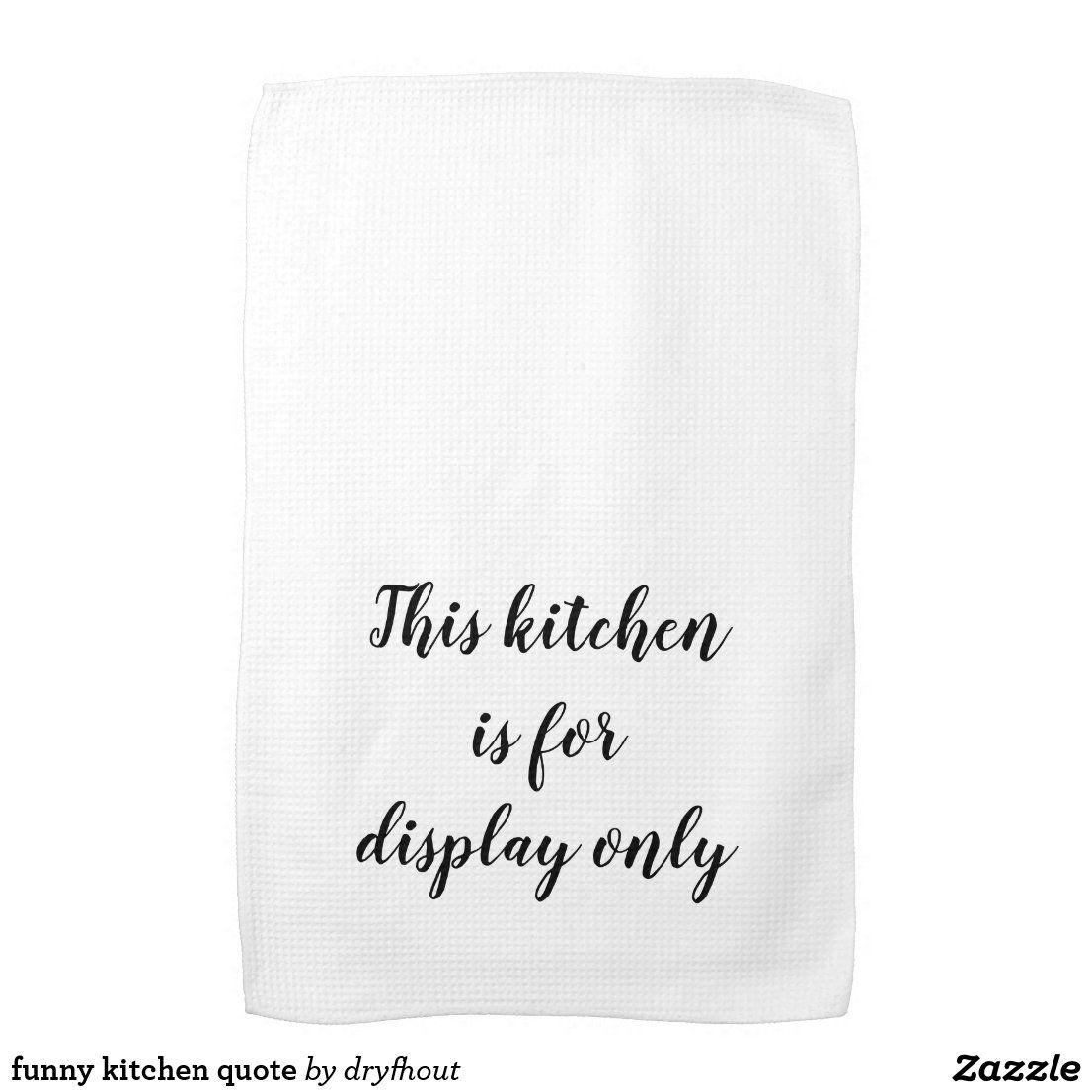 Funny Kitchen Quote Towel Zazzle Com In 2021 Kitchen Quotes Funny Kitchen Humor Funny Tea Towels